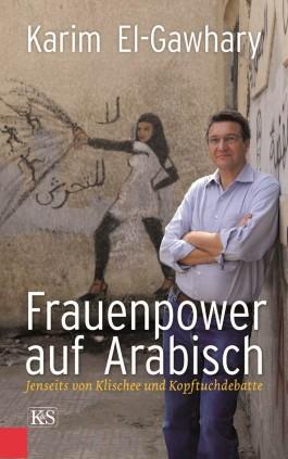 Karim El-Gawhary: Frauenpower-auf-Arabisch